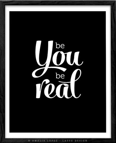 Be You be real. Black typographic print