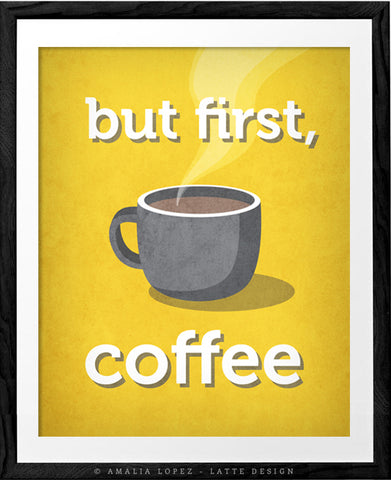 But first coffee. Yellow Coffee print