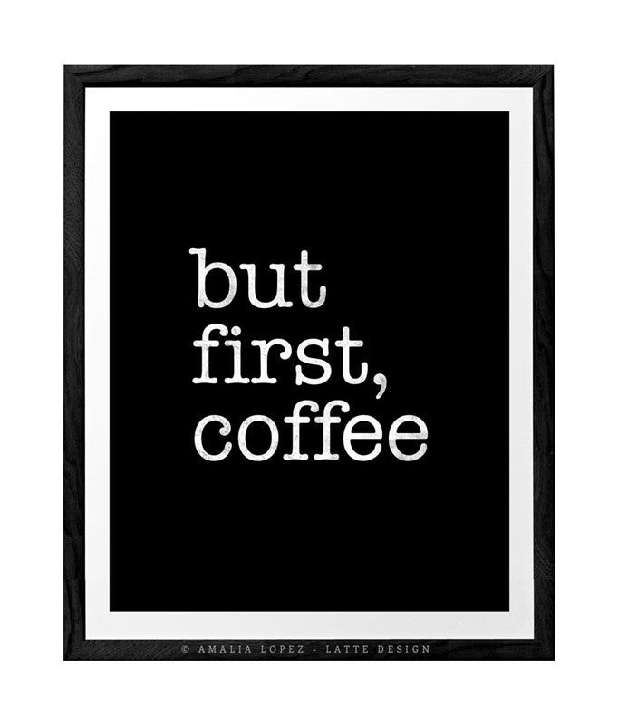But first coffee. Black and white Coffee print. LD10007 - Latte Design  - 1