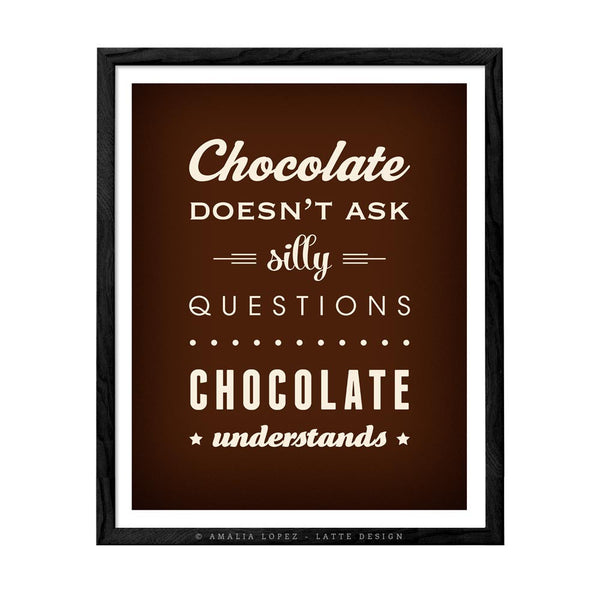 Chocolate doesn't ask silly questions Chocolate understands cream kitchen print - Latte Design  - 2