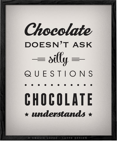 Chocolate doesn't ask silly questions Chocolate understands cream kitchen print