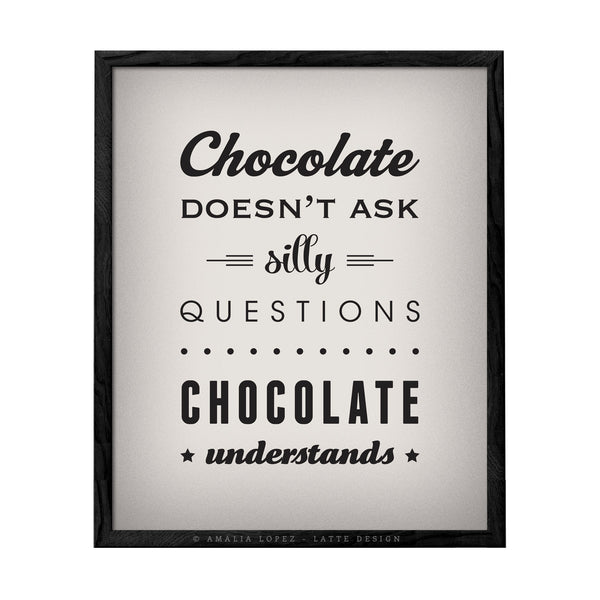 Chocolate doesn't ask silly questions Chocolate understands cream kitchen print - Latte Design  - 1