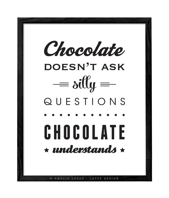 Chocolate doesn't ask silly questions ... black and white kitchen print - Latte Design  - 1