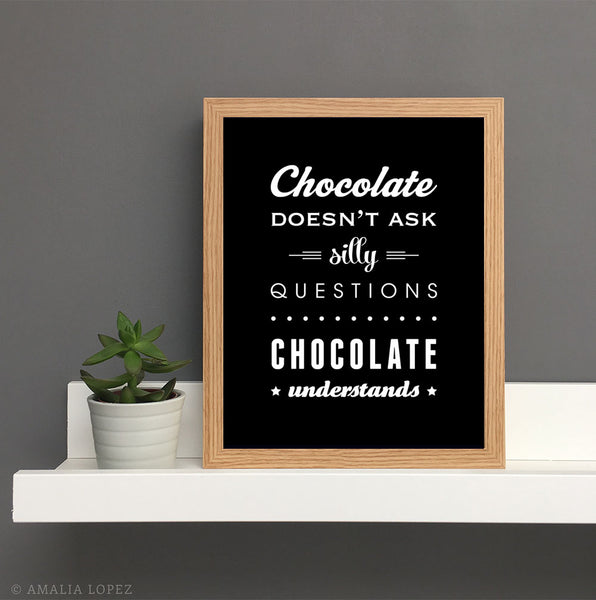 Chocolate doesn't ask silly questions ... black and white kitchen print