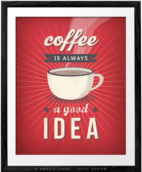 Coffee is always a good idea. Red Coffee print
