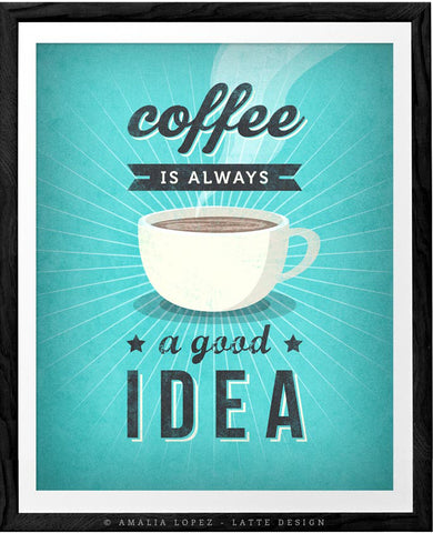 Coffee is always a good idea. Turquoise Coffee print