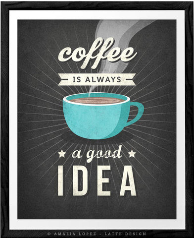 Coffee is always a good idea. Grey Coffee print - Latte Design
