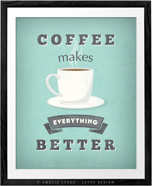 Coffee makes everything better. Mint Coffee print