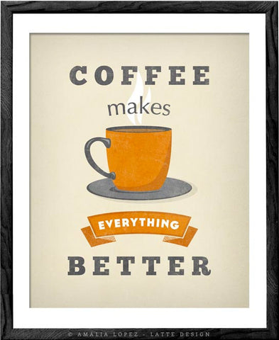 Coffee makes everything better. Cream Coffee print