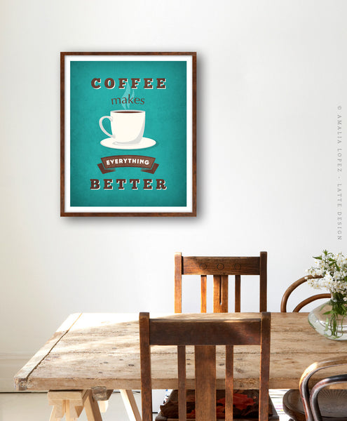 Coffee makes everything better. Teal Coffee print - Latte Design  - 3