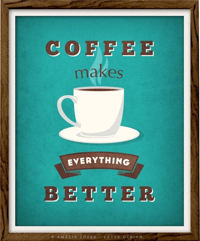 Coffee makes everything better. Teal Coffee print