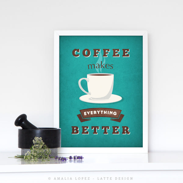 Coffee makes everything better. Teal Coffee print - Latte Design  - 2