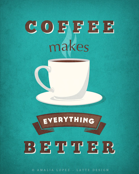 Coffee makes everything better. Teal Coffee print - Latte Design  - 4