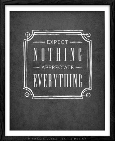 Expect nothing appreciate everything. Grey Inspirational print - Latte Design