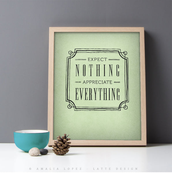 Expect nothing appreciate everything. Sage green print