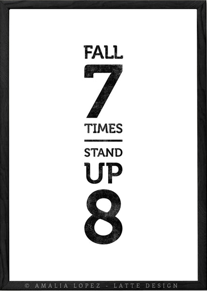 Fall seven times stand up eight. Black and white Motivational print