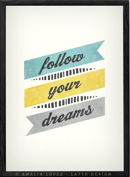 Follow your dreams. Inspirational quote print