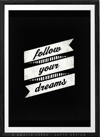 Follow your dreams. Black and white inspirational print - Latte Design
