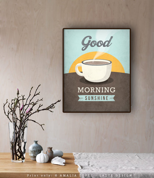 Good morning sunshine print. Coffee Love print - Latte Design  - 2