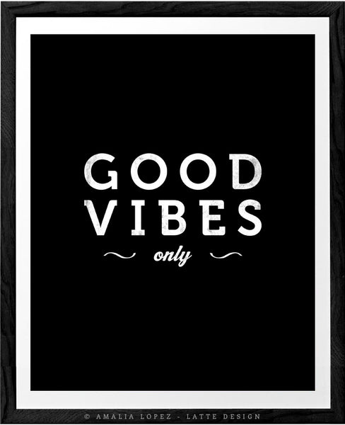 Good vibes only print. Black and white typography print