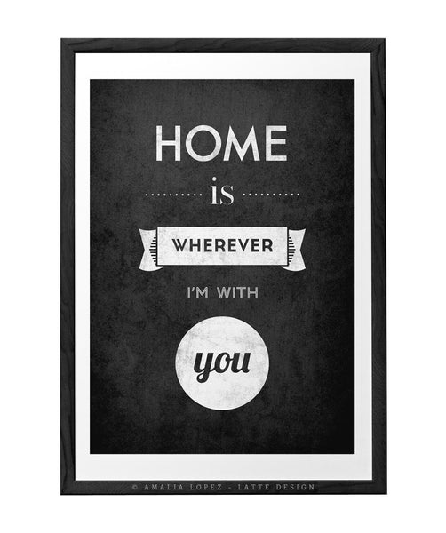 Home is wherever I'm with you. Black and white print - Latte Design  - 7