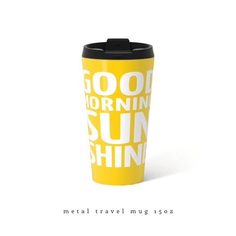 Good morning sunshine metal travel mug