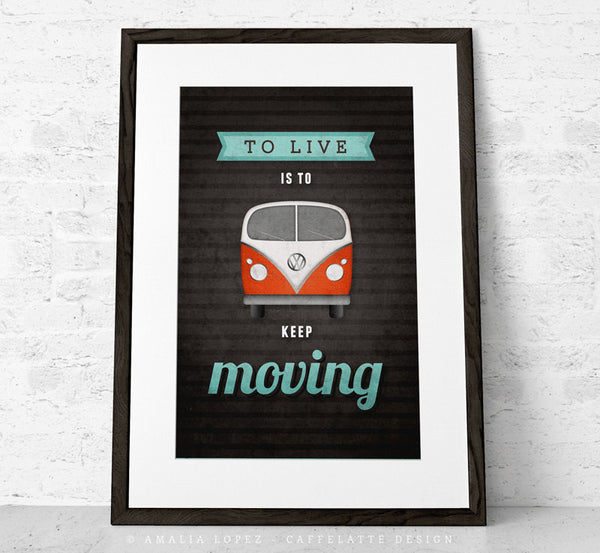 To live is to keep moving. VW print. Black motivational print - Latte Design  - 1