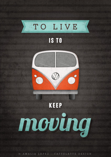 To live is to keep moving. VW print. Black motivational print - Latte Design  - 2