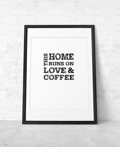 This home runs on love and coffee. Black and white coffee print - Latte Design  - 1