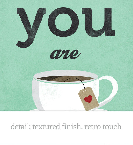 You are my cup of tea print. Grey kitchen print - Latte Design
