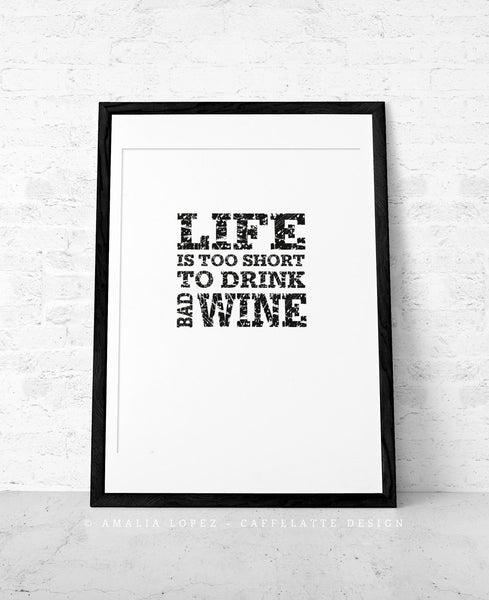 Life is too short to drink bad wine. Black and white kitchen print - Latte Design  - 2