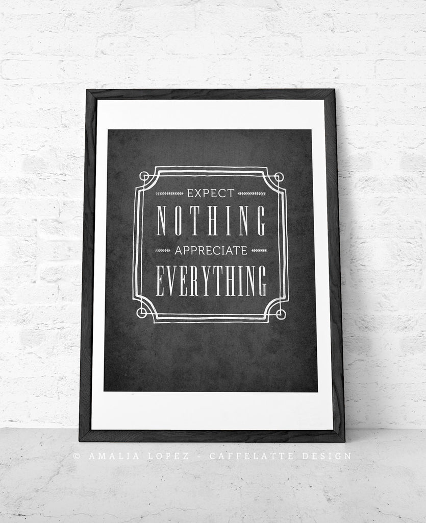 Expect nothing appreciate everything. Grey Inspirational print - Latte Design  - 1