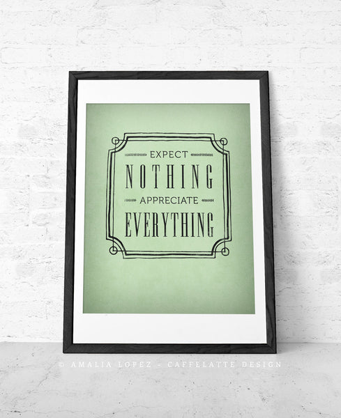 Expect nothing appreciate everything. Sage green print - Latte Design  - 1