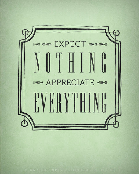 Expect nothing appreciate everything. Sage green print - Latte Design  - 3
