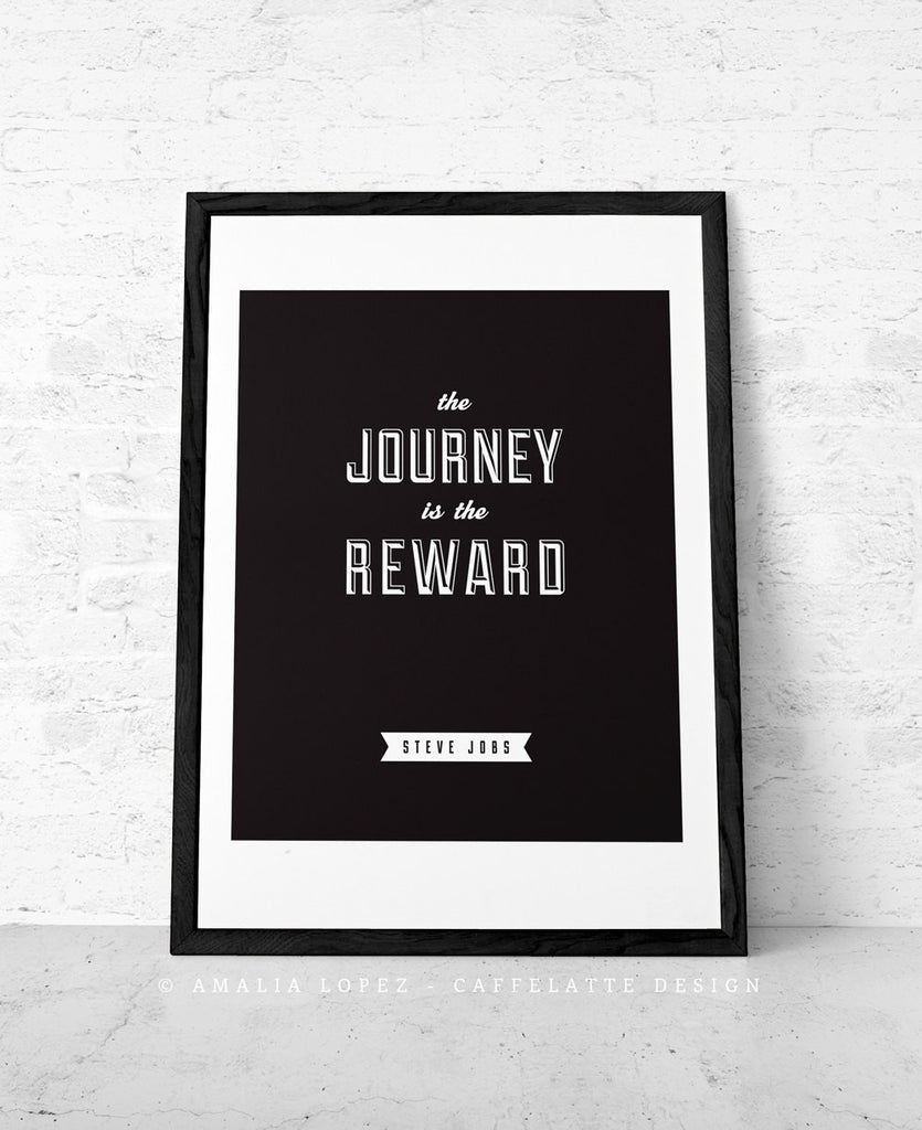 The Journey is the reward ... Steve Jobs quote. Black and white motivational print - Latte Design  - 1