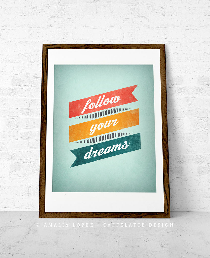 Follow your dreams. Inspirational quote print - Latte Design  - 1