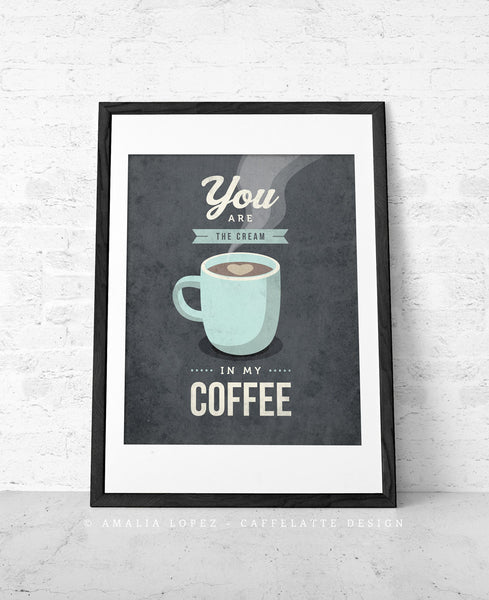 You are the cream in my coffee. Teal kitchen print - Latte Design  - 4