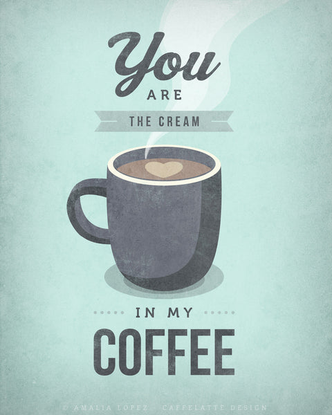 You are the cream in my coffee. Mint print - Latte Design  - 3