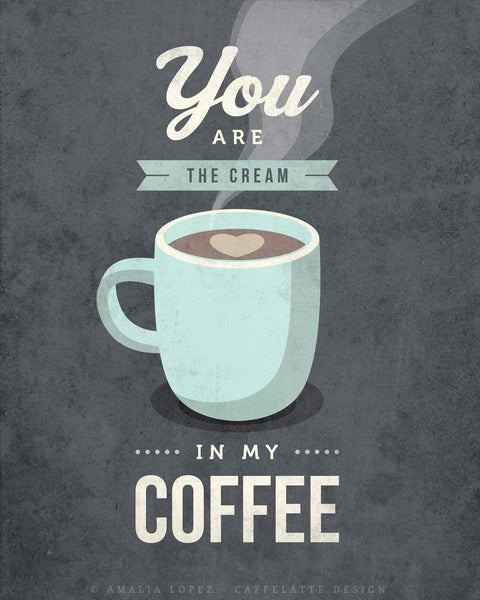 You are the cream in my coffee. Gray Love print - Latte Design  - 3