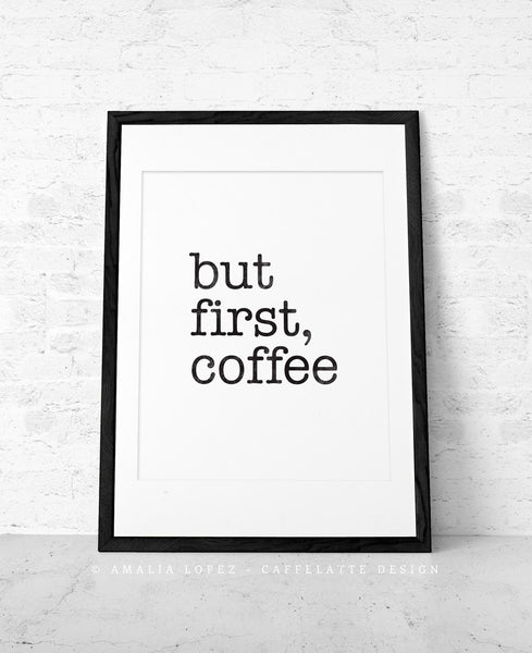 But first coffee. Black and white Coffee print. LD10007 - Latte Design  - 3