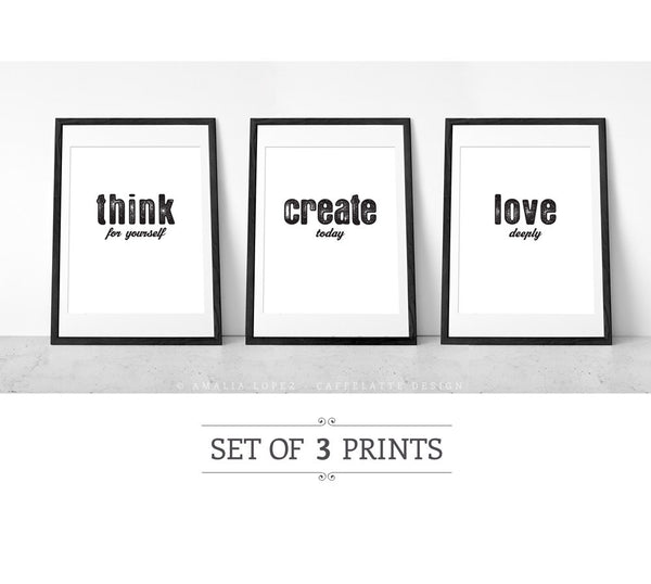 Set of 3 prints: Think for yourself, create today, Love deeply. Black and white prints - Latte Design  - 1