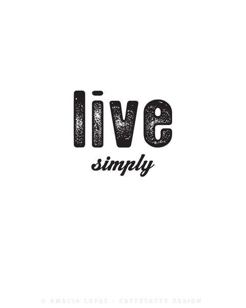 Live simply. Minimal Black and white typography print - Latte Design  - 3