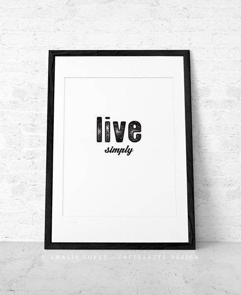 Live simply. Minimal Black and white typography print - Latte Design  - 1