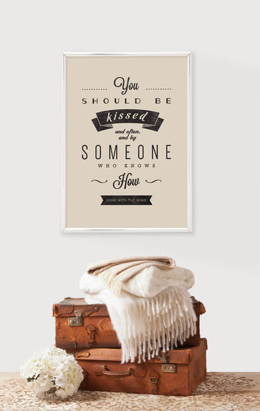 Gone with the wind quote. You should be kissed .... Cream print - Latte Design  - 2