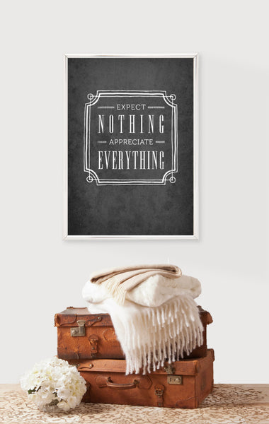 Expect nothing appreciate everything. Grey Inspirational print - Latte Design  - 2