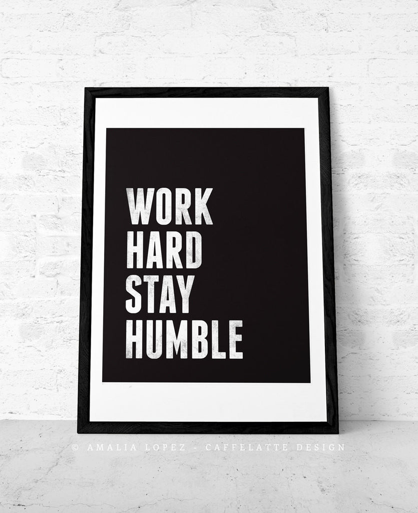 Work hard Stay humble. Black and white motivational print - Latte Design  - 1