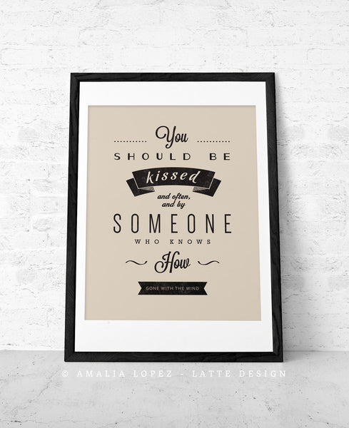 Gone with the wind quote. You should be kissed .... Cream print - Latte Design  - 4