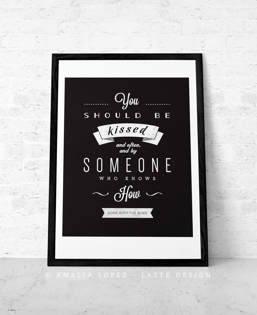 Gone with the wind quote. You should be kissed .... Cream print - Latte Design  - 3
