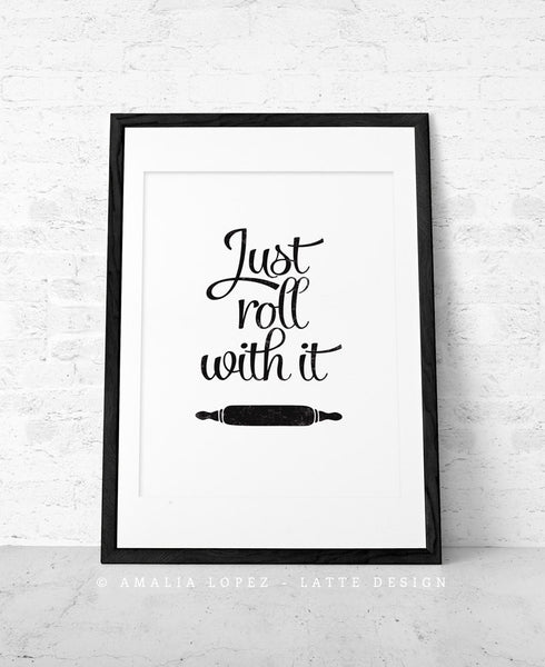 Just roll with it print. Black and white kitchen print - Latte Design  - 1