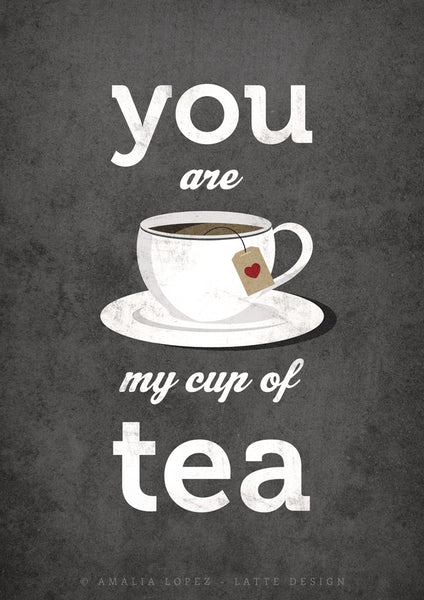 You are my cup of tea print. Gray kitchen print - Latte Design  - 4